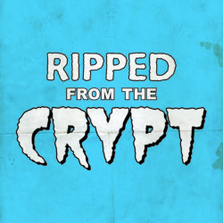 Ripped from the Crypt